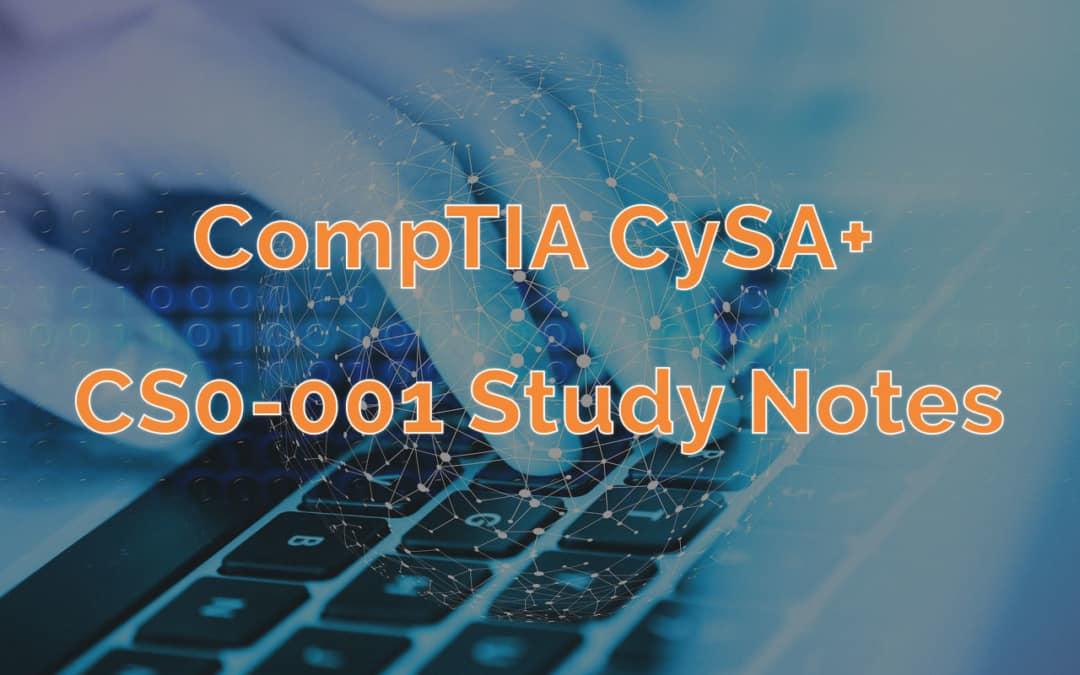 CompTIA CySA+ CS0-001 Study Notes