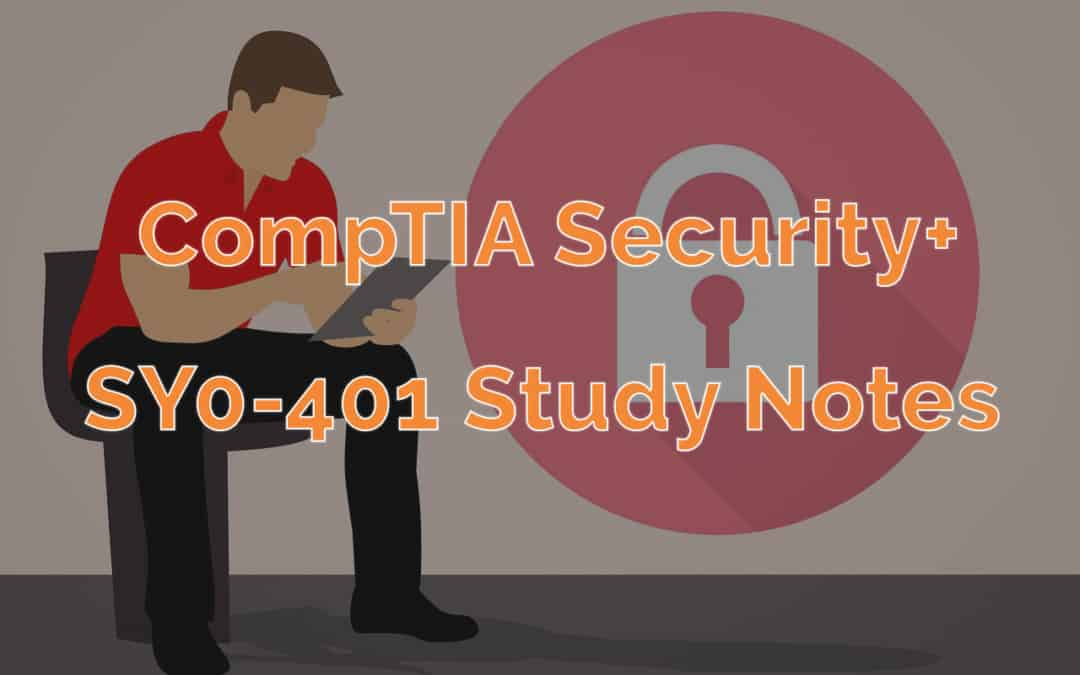 CompTIA Security+ SY0-401 Study Notes